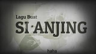"Download Lagu Lagu Buat Sindiran Teman (SI ANJING) ""Lyrik"" mp3"