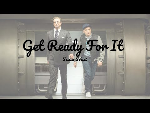《金牌特務》電影主題曲- Get Ready For It  Take That 【中文歌詞版】