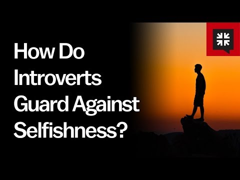 How Do Introverts Guard Against Selfishness? // Ask Pastor John