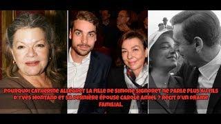 Pourquoi Catherine Allégret la fille de Simone Signoret ne parle plus au fils d ' Yves Montand?