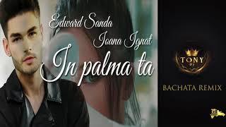 Ioana Ignat X Edward Sanda - In Palma Ta (Bachata Remix Dj Tony BFG )