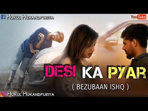 DESI KA PYAR ( Bezubaan Ishq ) Feat. Tafrizaade    Mukul Mukandpuriya