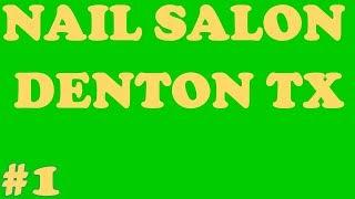 Nail Salon Denton Tx   Call Us (940) – 514 – 8812