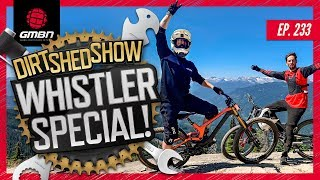 What's Going On In Whistler? | Dirt Shed Show Ep. 233
