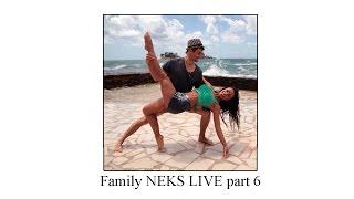 Family Neks live part 6