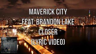 Maverick City Music (Feat. Brandon Lake) - Closer (Lyric Video)