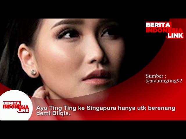 Ayu Ting Ting ke Singapura hanya untuk berenang demi Bilqis.