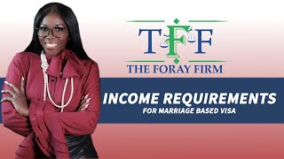 The Foray Firm Video - What Are the Income Requirements for a Marriage Based Visa? | The Foray Firm