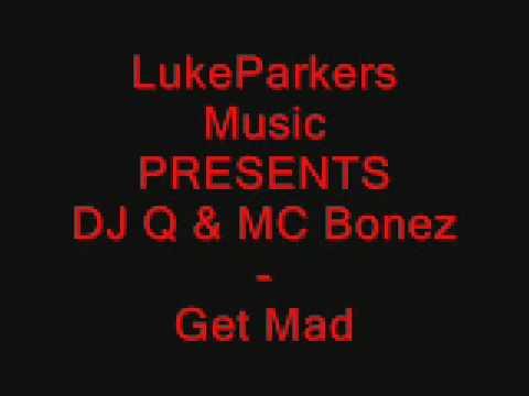 DJ Q & MC Bonez - Get Mad