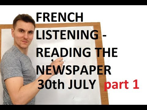 FRENCH LISTENING - LOOKING AT THE NEWSPAPER 30th July 2017 pt 1