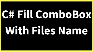 C# - How To Populate ComboBox With Files Name In C# [ With Source Code ]