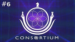 CONSORTIUM Ep. 6 - Playthrough 2