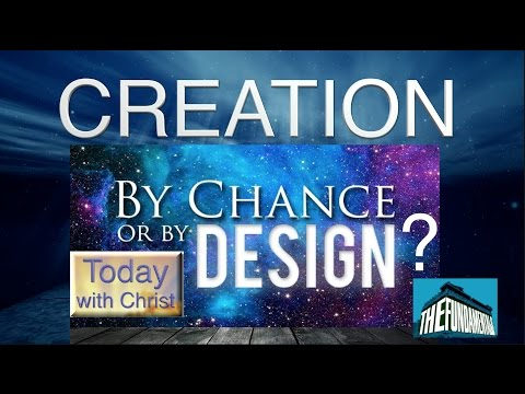 Creation: By Chance or By Design? (Today with Christ)
