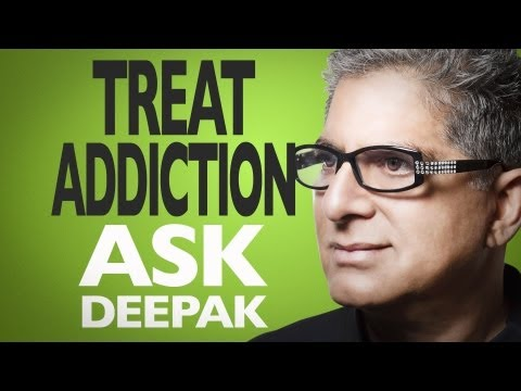 Is There A Holistic Treatment For Addiction? Ask Deepak Chopra!