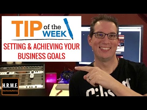 Music Business - Tip 4 Setting Goals & Achieving Goals