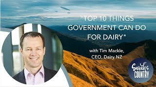 """Top 10 things Government can do for dairy"" with Tim Mackle, CEO, DairyNZ"