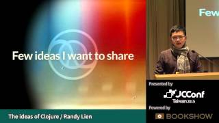 [JCConf 2015]  The ideas of Clojure by Randy Lien - R1 Day2-3