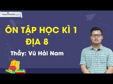 Ôn tập học kì 1 - Địa Lí lớp 8 - Thầy Vũ Hải Nam