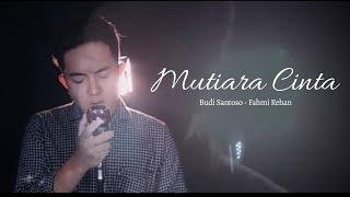 Download lagu BUDIFREHAN Mutiara Cinta MP3