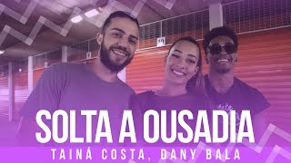 Baixar Solta a Ousadia - Tainá Costa, Dany Bala - Coreografia: Mete Dança