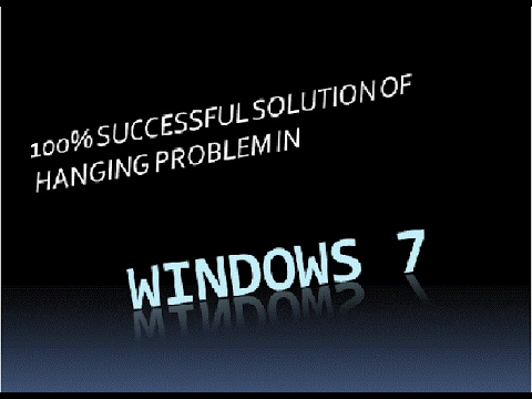 How To Solve Hanging Problem Of Windows 7