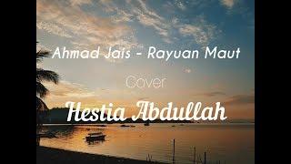 AHMAD JAIS - RAYUAN MAUT || ( COVER  HESTIA ABDULLAH )