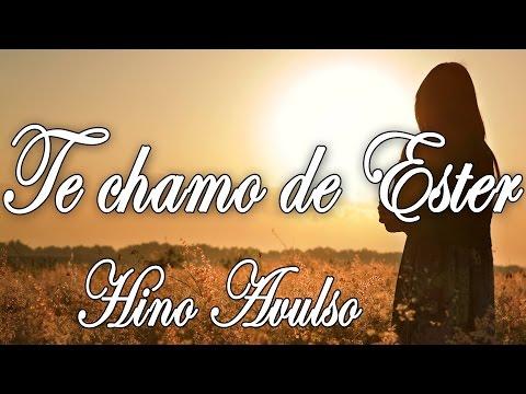 TE CHAMO DE ESTER - HINO AVULSO - LETRA