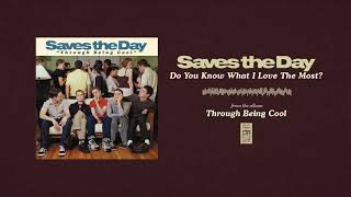 """Saves The Day """"Do You Know What I Love The Most?"""""""