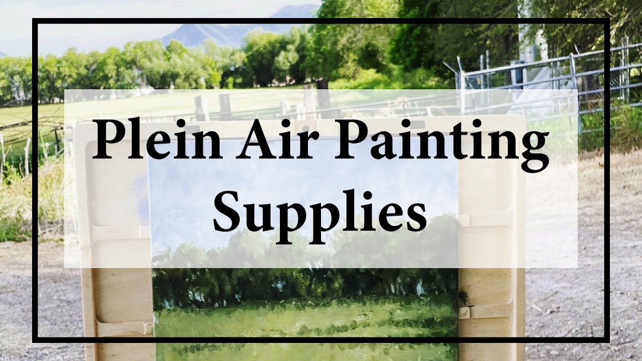 Plein Air Painting - Supplies and Tips