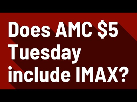 Does AMC $5 Tuesday Include IMAX?
