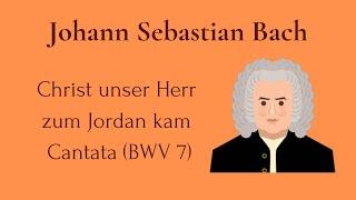 Johann Sebastian Bach - Christ unser Herr zum Jordan kam. Cantata (BWV 7) 🎻🎹🎺