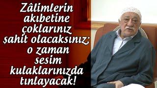 Fethullah Gülen | Zâlimlerin akıbetine çoklarınız şahit olacaksınız!