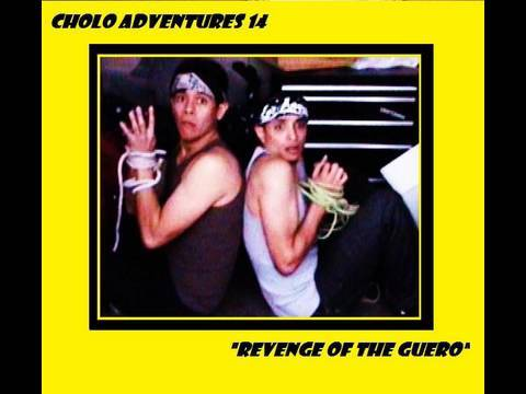 "Cholo Adventures 14 ""Revenge of the Guero"""
