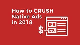 How to CRUSH Native Ads in 2018 | Full Webinar