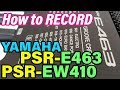 4 Ways to RECORD songs on Yamaha PSR-E463 & PSR-EW410