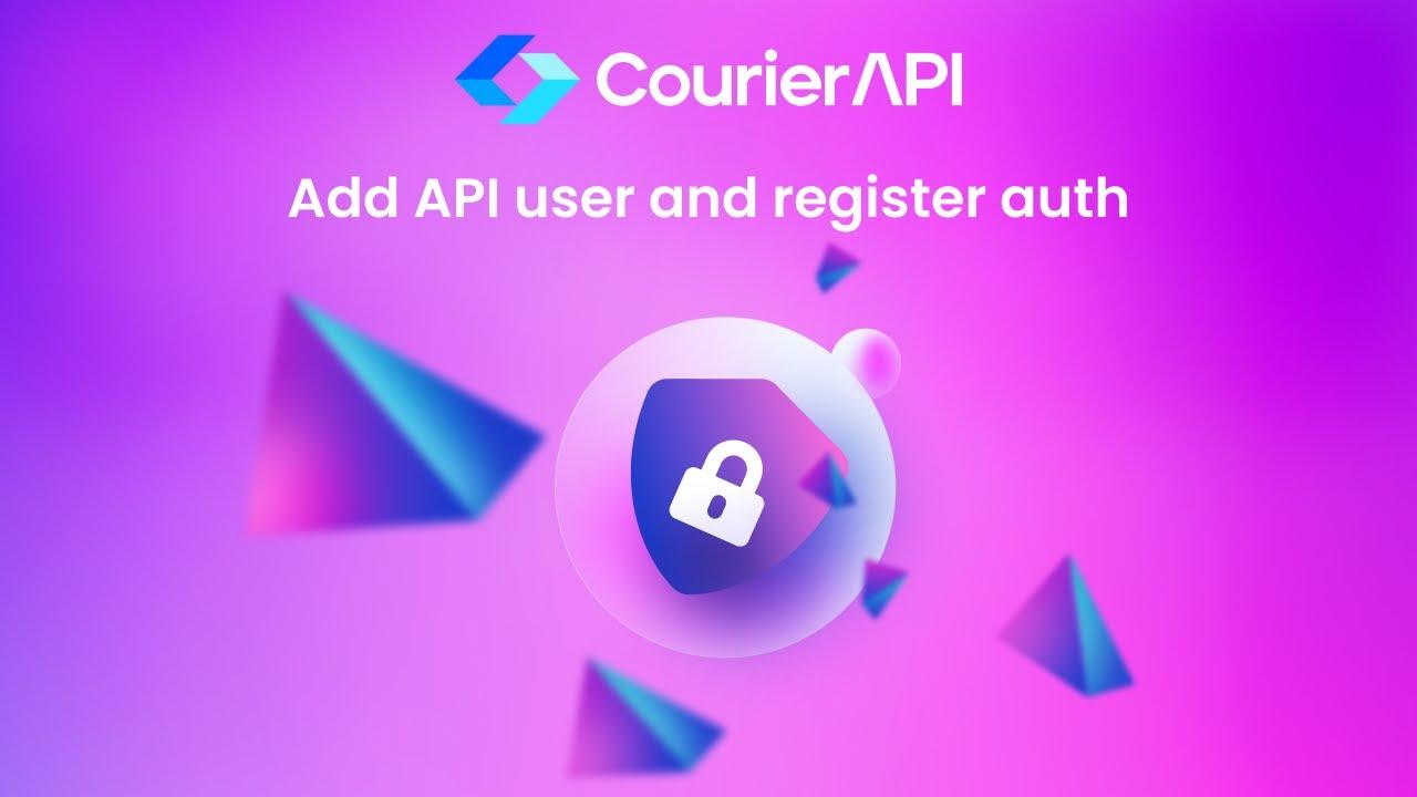Courier API Add API User and Register Auth
