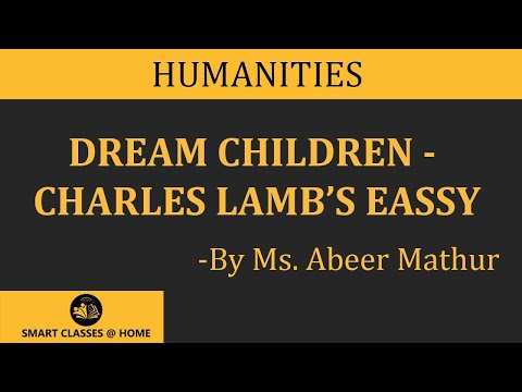 dream children essay lamb These phrases suggest that the 1823 essay in which they serve as topic sentence will be unique in the lamb canon other essays, indeed, introduce the fantastic, notably rejoicings upon the new year's coming of age, and at least once in  dream children: a reverie lamb wanders momentarily in a daydream but for.