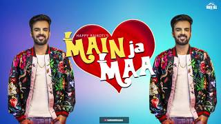 Main Ja Maa (Lyrical Audio) Happy Raikoti | Oshin Brar | New Punjabi Song 2019 | White Hill Music