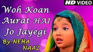 Video Woh Kaun Aurat Hai Jo Jayegi Jannat Mein || Heart Touching Islamic Song || Neha Naaz download MP3, 3GP, MP4, WEBM, AVI, FLV Agustus 2018