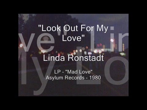 """Linda Ronstadt - """"Look Out For My Love"""""""