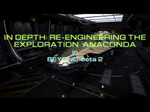 Elite:Dangerous BEYOND beta 2 - In depth re-engineering of my exploration Anaconda
