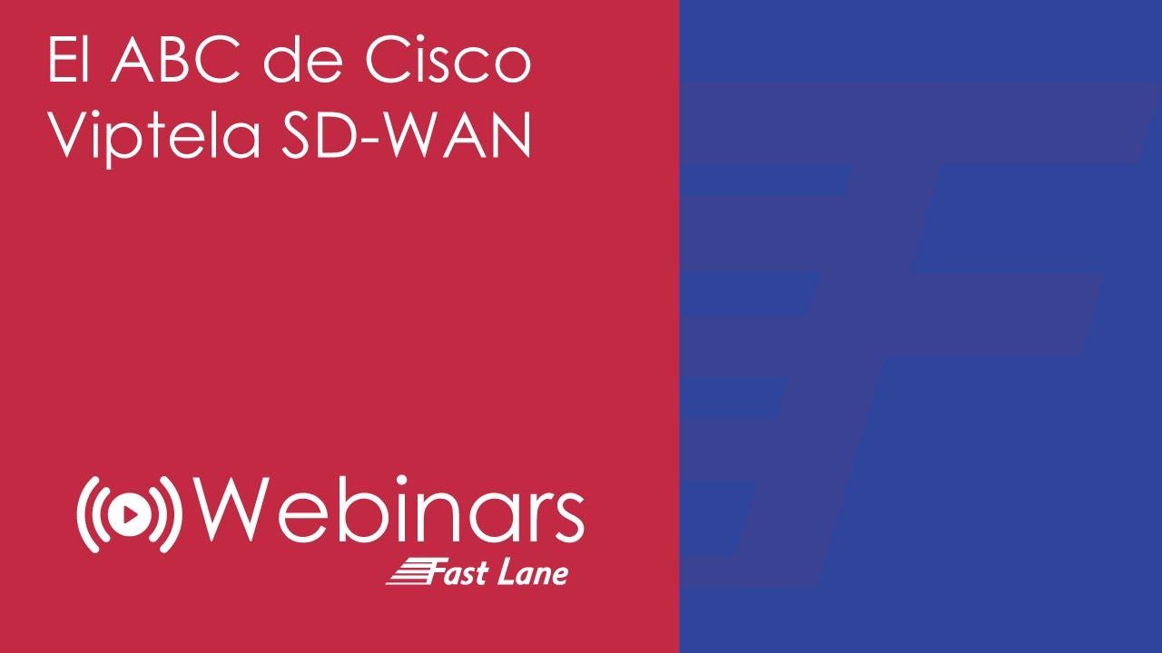 Fast Lane Webinars El Abc De Cisco Viptela Sd Wan Youtube