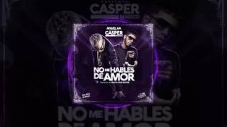 Casper - No Me Hables De Amor feat Anuel AA(Audio Video)