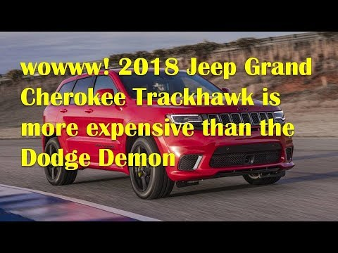 2018 jeep demon. Brilliant Jeep 2018 Jeep Grand Cherokee Trackhawk Is More Expensive Than The Dodge Demon Throughout Jeep Demon N