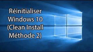 Réinitialiser Windows 10 (Clean install Méthode 2)