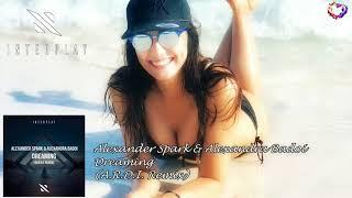 Alexander Spark & Alexandra Badoi - Dreaming (A.R.D.I. Extended Remix)