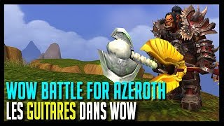 LES GUITARES DANS WORLD OF WARCRAFT - WOW BATTLE FOR AZEROTH