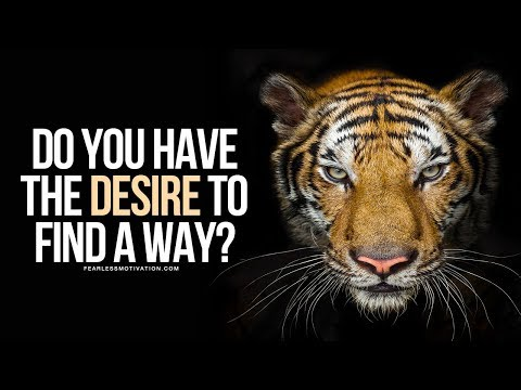 Do You Have The Desire To Find A Way - No Matter What?