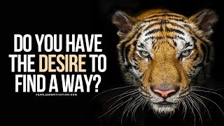 Do You Have The Desire To Find A Way No Matter What