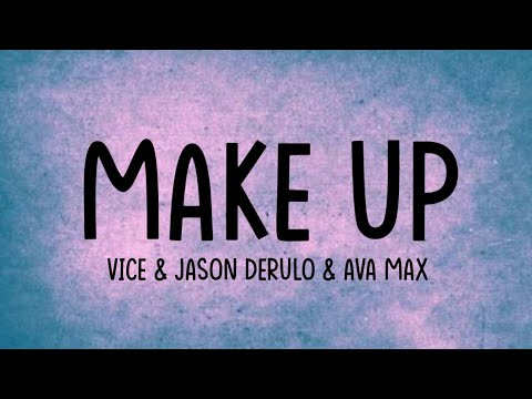 Vice & Jason Derulo - Make Up Ft Ava Max [Lyrics Video]